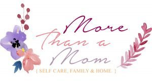 More Than A Mom - Self Care | Family | Home
